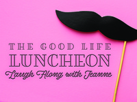 Good Life Luncheon - Laughs