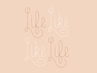 Life Like / Like Life