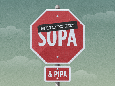 Suck it, SOPA & PIPA sopa pipa stop sign