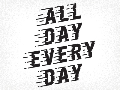 All Day Every Day type typography lettering letters movement drips flow