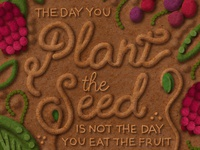 The day you plant the seed