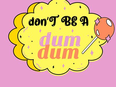 Don't Be A dum dum~ dribbble figma candy illustration logo typography ui design ux design ui design interface