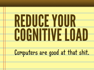 Reduce your cognitive load