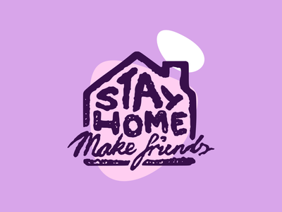 Stay Home, Make Friends home house stayhome iso design illustration