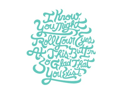 Glad That You Exist R2 typography type quote weakerthans