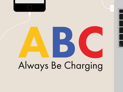 Know your ABCs: Always Be Charging