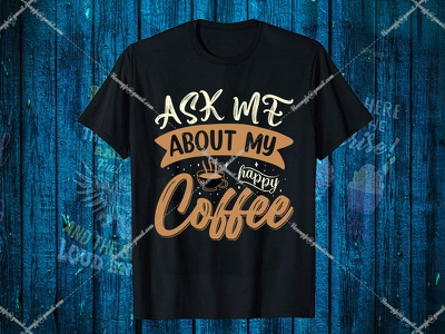 ASK Me About My Happy Coffee coffeelover motion graphics graphic design design black t-shirt design for girls t-shirt design website logo barista