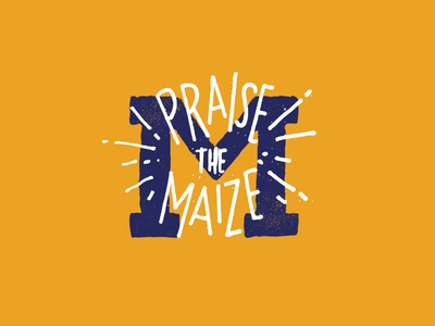 Praise the Maize hand lettered hand drawn maize yellow blue gold block m michigan