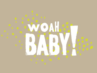 Baby Baby Baby woodblock hand lettered hand drawn font handmade texture whoa baby