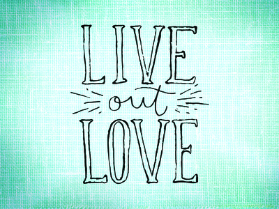 Live Out Love cotton bureau serif hand lettering hand drawn hand lettered love trumps hate more love love live