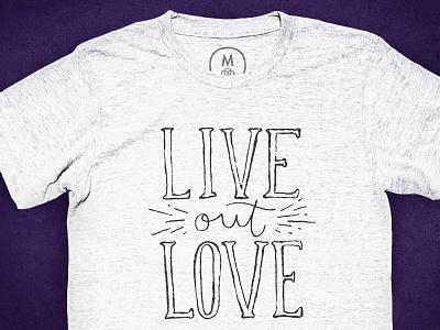 Live Out Love - Again hand lettering hand lettered t-shirt cotton bureau more love love live
