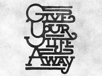Give Your Life Away