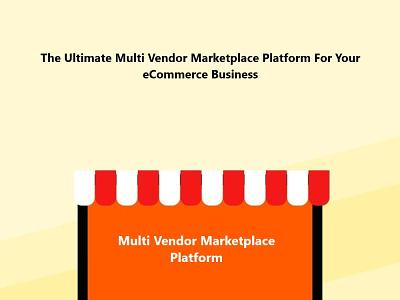The Ultimate Multi Vendor Marketplace Platform For Your eCommerc multivendor marketplace software ecommerce website ecommerce business multivendor marketplace