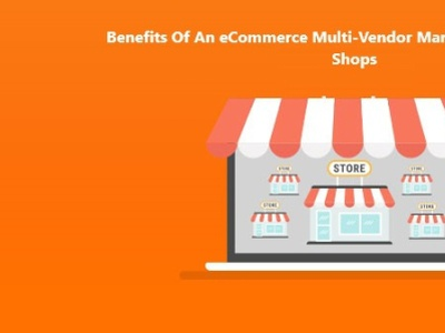 Benefits Of An eCommerce Multi-Vendor Marketplace Over Online Sh multivendor marketplace software multivendor marketplace platform ecommerce website builder multivendor marketplace