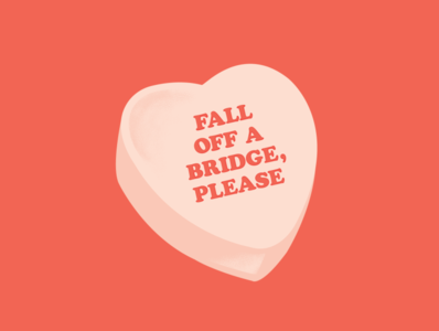Fall off a bridge, please heart reference quote davidrose schittscreek valentinesday valentines vday candyheart vector typogaphy type illustration graphicdesign creative design