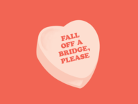 Fall off a bridge, please