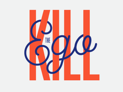 Kill the Ego kill creative ego typogaphy type graphicdesign design