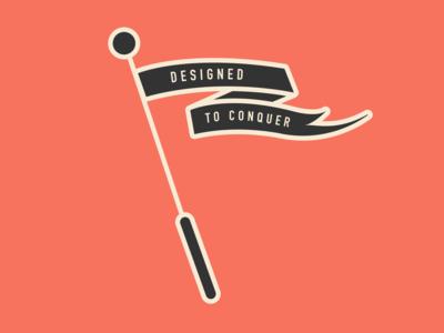 Designed To Conquer