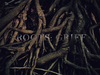 Roots: Grief