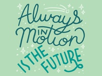 Always in motion is the future. —Yoda quote