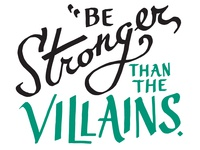Be Stronger than the Villains