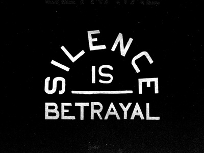 Silence is Betrayal protest george floyd united type mlk racism black and white badge typography black lives matter