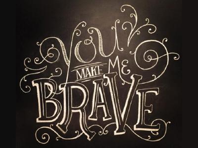 You Make Me Brave - Chalkboard Lettering