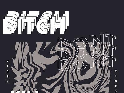 Bitch Dont Kill My Vibes typogaphy minimal typography apparel mockup flatdesign design illustration apparel photoshop branding apparel design