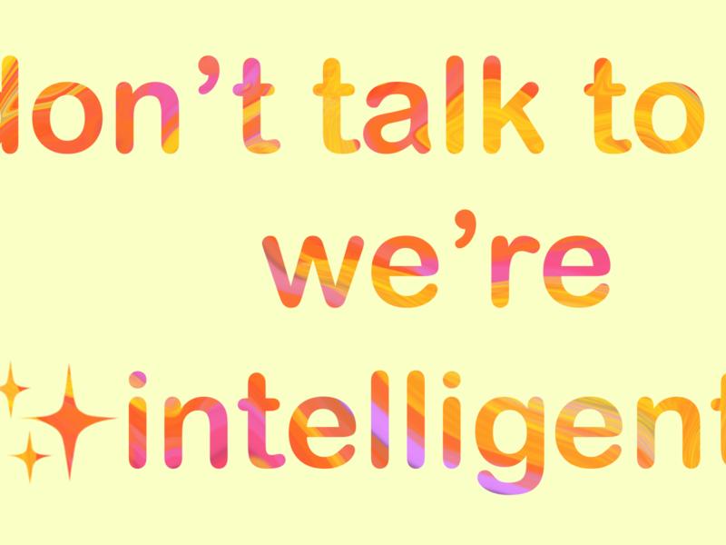 Don't talk to us, we're intelligent. illustration design