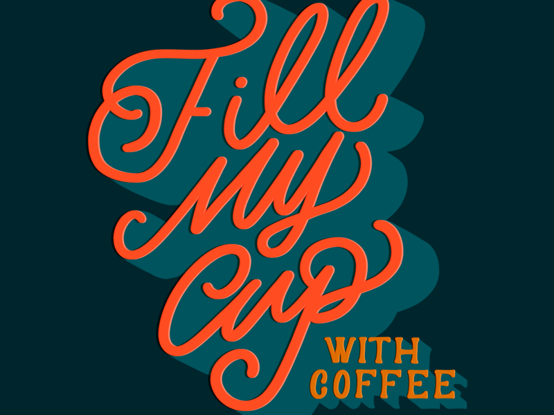 Fill My Cup With Coffee design type photoshop calligraphy illustration monoline hand drawn type hand type handlettering lettering coffee