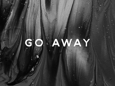 Go Away Print product design design black and white paint graphic design print go away