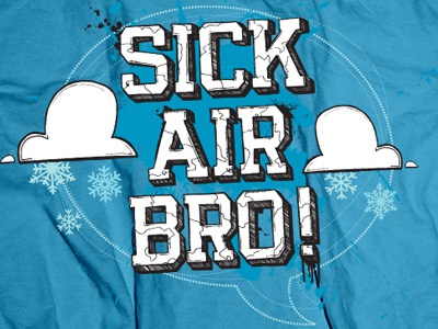 Sick Air Bro Shirt illustration pen ink paint illustrator snowboarding boarding t-shirt snow clouds