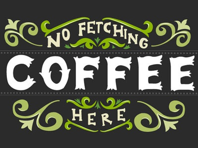 No Fetching Coffee Here ecentricarts lettering illustrator green vintage