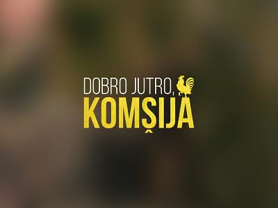 Dobro Jutro, Komšija | TV Series Branding tv series visual art graphicdesign logodesign logo branding
