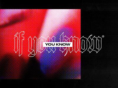 If You Know glitch grunge gothic typography logo illustration graphic design pusha t