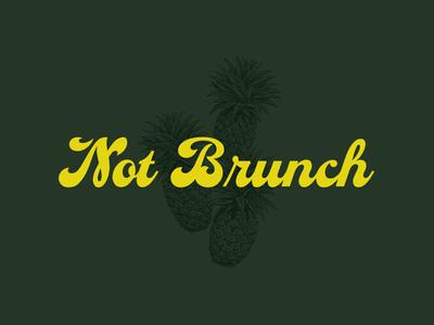 Not Brunch illustration etching pineapples not brunch brunch script lettering