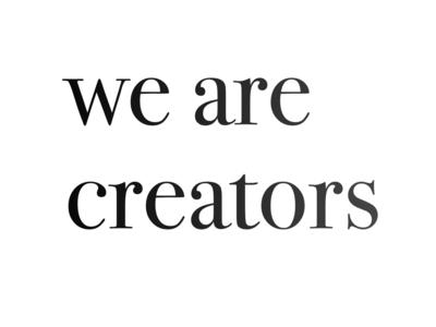 We are creators