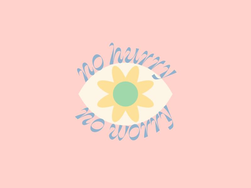 No Hurry, No Worry 👁🌼