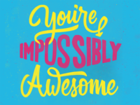 Youre Impossibly Awesome