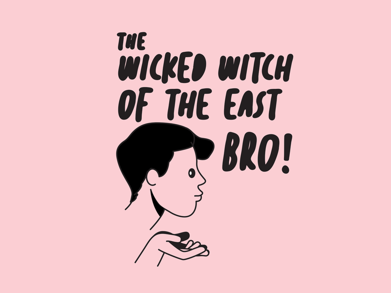 The Wicked Witch Of The East Bro!