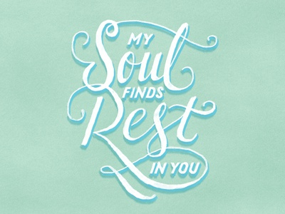My soul finds rest in you scripture psalm typeandverse.com type verse typography lettering