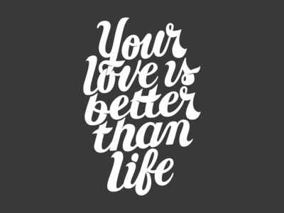 Your love is better than life type psalm scripture typeandverse.com verse typography lettering