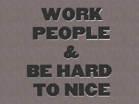 WORK HARD AND BE...