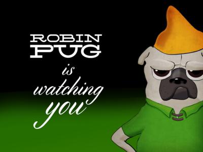 Robin Pug is watching you
