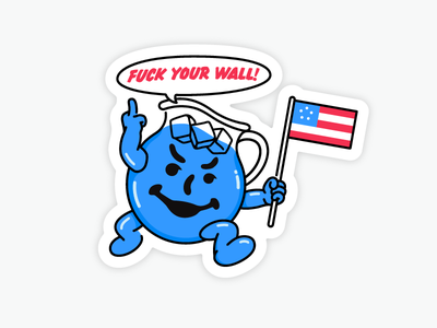 Fuck Your Wall kool aid line illustration shirt sticker trump politics wall
