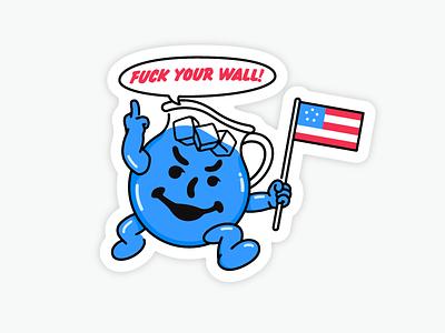Fuck Your Wall kool aid line illustration shirt sticker trump politics wall