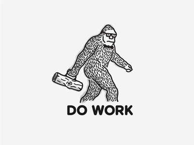 Do Work work do work illustration sasquatch bigfoot