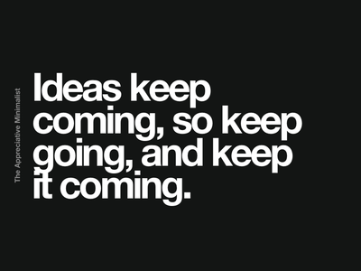 Idea keep coming