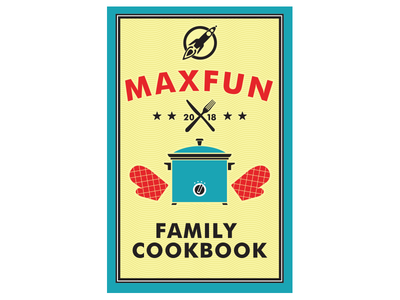 MaxFun Family Cookbook podcast book cover design cover design graphic design cookbook maxfun illustration book cover