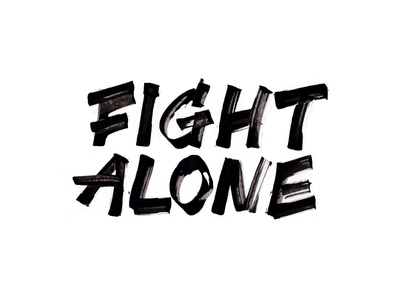 Fight alone.